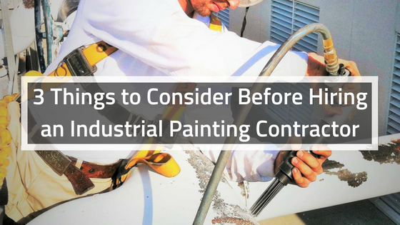 3 Things to Consider Before Hiring an Industrial Painting Contractor