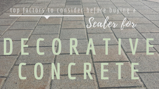 Top Factors to Consider Before Buying a Sealer for Decorative Concrete.png