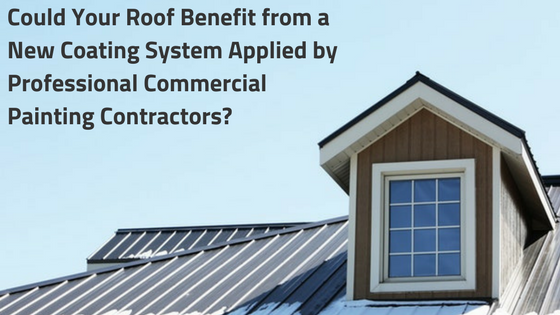 Could Your Roof Benefit from a New Coating System Applied by Professional Commercial Painting Contractors?