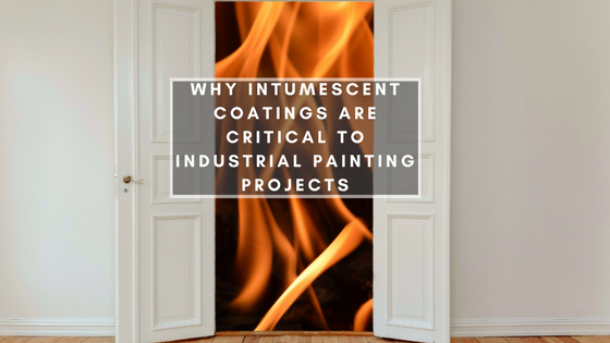 Why Intumescent Coatings Are Critical to Industrial Painting Projects