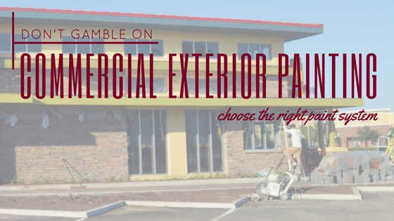 Don't Gamble on Commercial Exterior Painting: Choose the Right Paint System