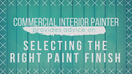 Commercial Interior Painter Provides Advice on Selecting the Right Paint Finish