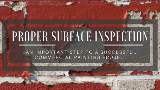 Proper Surface Inspection – An Important Step to a Successful Commercial Painting Project