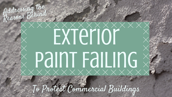 Addressing the Reasons Behind Exterior Paint Failing to Protect Commercial Buildings