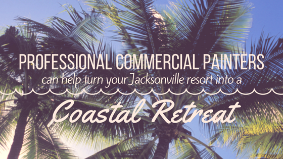 Professional Commercial Painters Can Help You Turn Your Jacksonville Resort into a Coastal Retreat