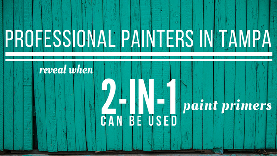 Professional Painters in Tampa Reveal When 2-in-1 Paint Primers Can Be Used
