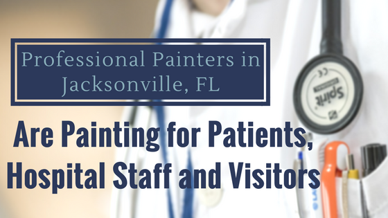 Professional Painters in Jacksonville, FL Are Painting for Patients, Hospital Staff and Visitors