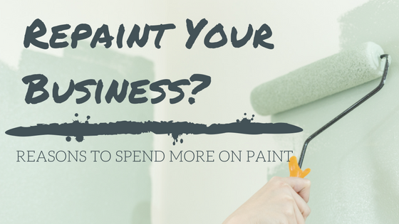 Repaint Your Business? Reasons to Spend More on Paint