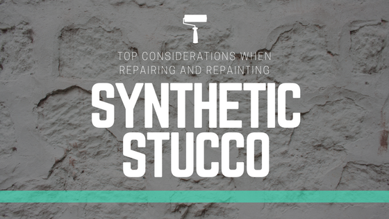 Top Considerations When Repairing and Repainting Synthetic Stucco