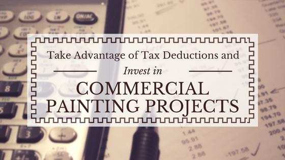 Take Advantage of Tax Deductions and Invest in Commercial Painting Projects