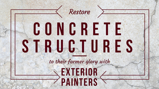 Restore Concrete Structures to Their Former Glory with Exterior Painters