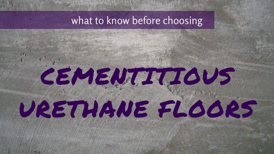 What to Know Before Choosing Cementitious Urethane Floors