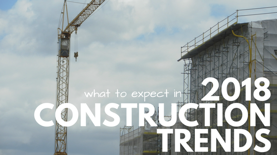 What to Expect in 2018 Construction Trends