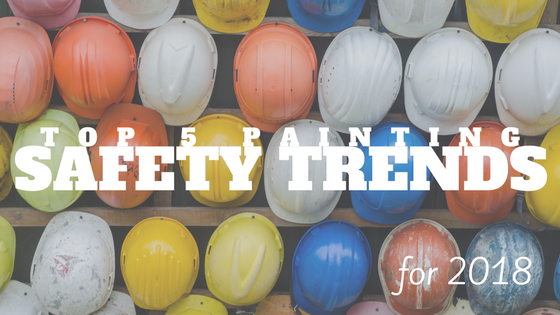 Top 5 Painting Safety Trends for 2018