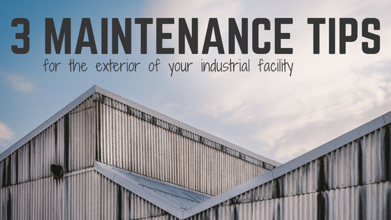 3 Important Maintenance Tips for the Exterior of Your Industrial Facility