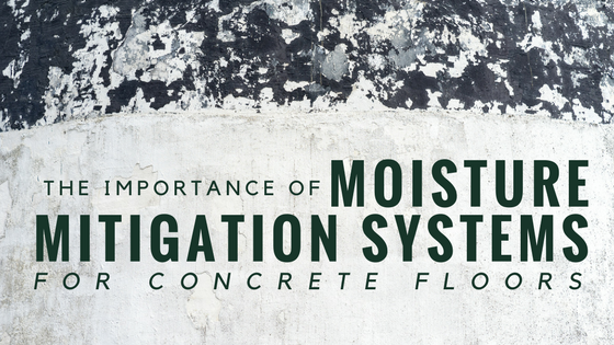 The Importance of Moisture Mitigation Systems for Concrete Floors