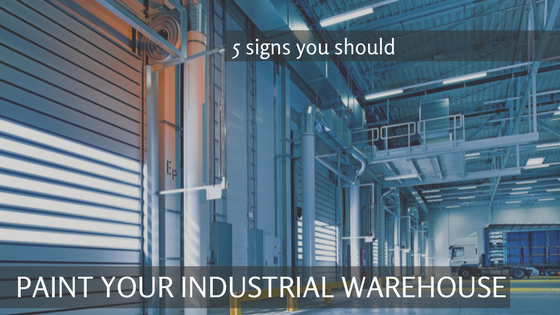 5 Signs You Should Paint Your Industrial Warehouse
