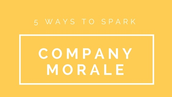 5 Ways To Spark High Employee Morale